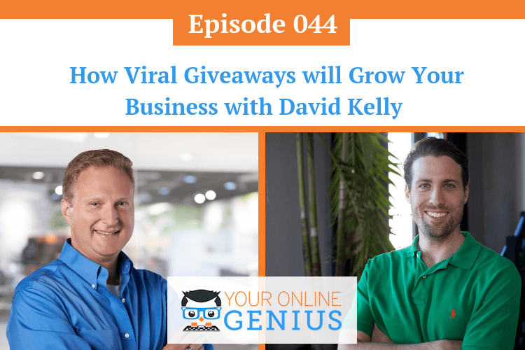 Ep 44: How Viral Giveaways Will Grow Your Business with David Kelly